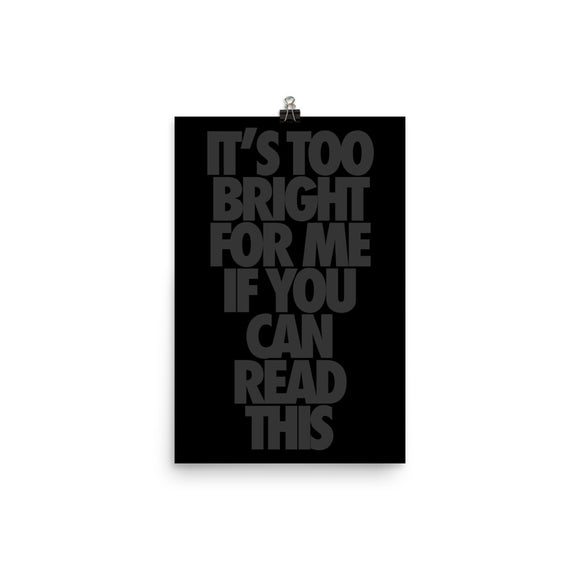 It's Too Bright For ou Can Read This, Funny Texts, Poster