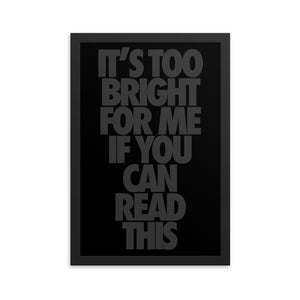 It's Too Bright For ou Can Read This, Funny Texts, Framed poster