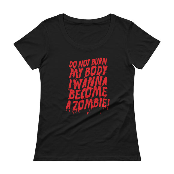 Don't Burn My Body I Wanna Become A Zombie, Funny Texts, Ladies' Scoopneck T-Shirt