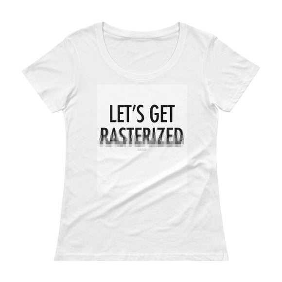 Let's Get Rasterized, Funny Texts, Ladies' Scoopneck T-Shirt