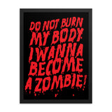 Don't Burn My Body I Wanna Become A Zombie, Funny Texts, Framed poster