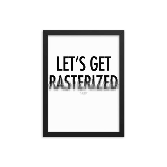 Let's Get Rasterized, Funny Texts, Framed poster