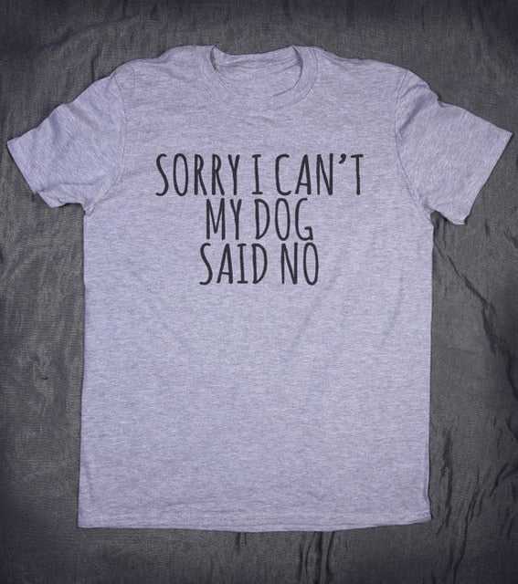 Sorry I Can't My Dog Said No T-Shirt - petilly.com