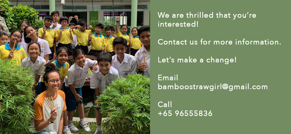 We are thrilled that you're interested!   Contact us for more information.  Let's make a change!  Email bamboostrawgirl@gmail.com  Call +65 81186948