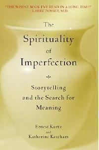 Spirituality of Imperfection: Storytelling and the Search for Meaning, Ernest Kurtz - Choices Books & Gifts