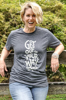 Get Out Of Your Way T-Shirt