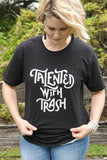Talented With Trash T-Shirt