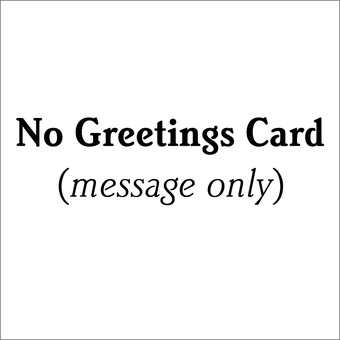 No Greetings Card (you can still include a personal message)