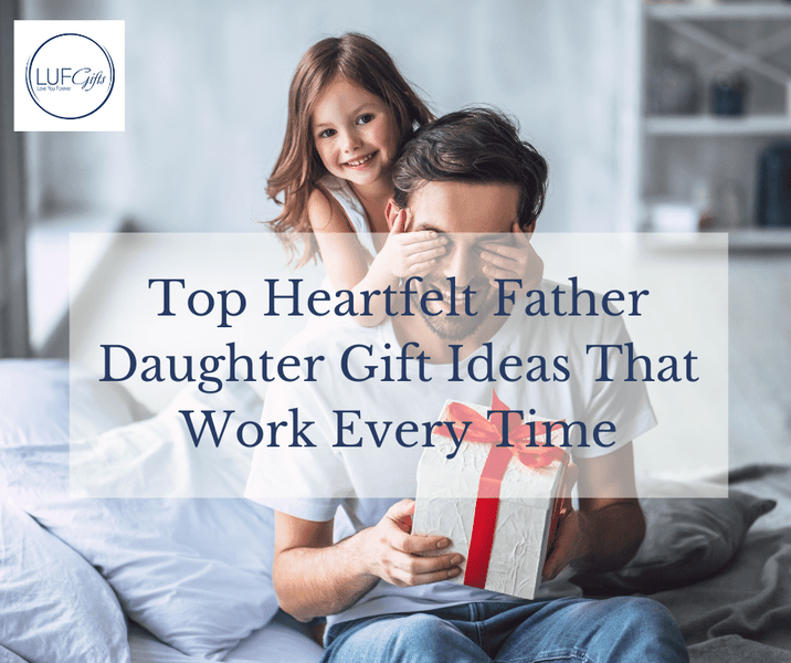 Top Heartfelt Father Daughter Gift Ideas That Work Every Time