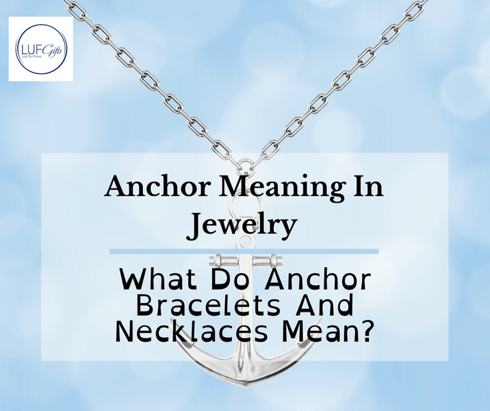 Anchor Meaning In Jewelry: What Do Anchor Bracelets And Necklaces Mean?