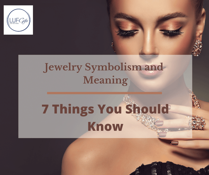 Jewelry Symbolism and Meaning – 7 Things You Should Know