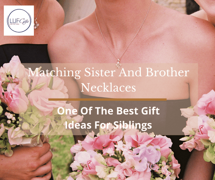 Matching Sister And Brother Necklaces - One Of The Best Gift Ideas For Siblings
