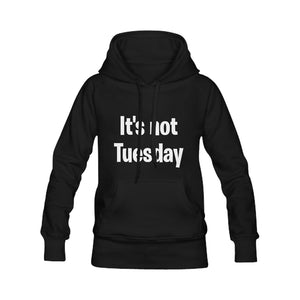 It's Not Tuesday Hoodie