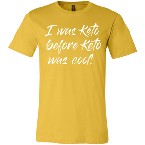 I was Keto Before Keto was Cool - White Text Unisex Shirt