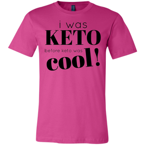 I was Keto Before Keto was Cool - Black Text Unisex Shirt