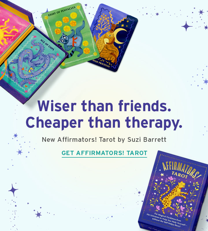 New Affirmators! Tarot by Suzi Barrett. Wiser than friends. Cheaper than therapy. Get Affirmators! Tarot>