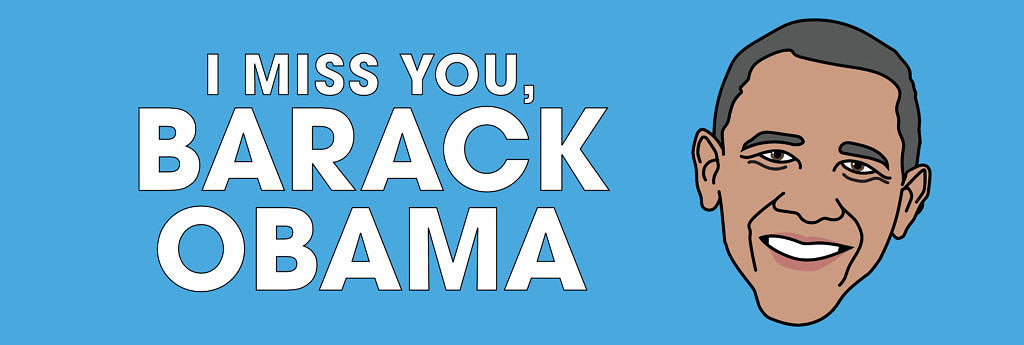 I miss you Barack Obama