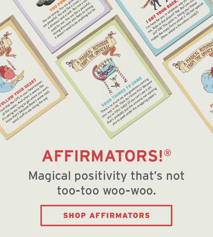 Affirmators! Magical Positivity that's not too-too- woo-woo. SHOP AFFIRMATORS