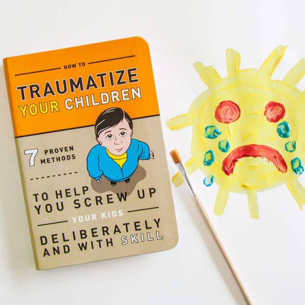 How to Traumatize Your Child Book: 7 Proven Methods to Help You Screw Up Your Kids Deliberately and with Skill | KnockKnockStuff.com