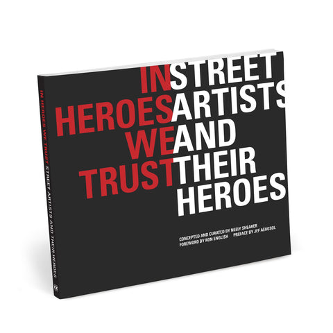 In Heroes We Trust: Street Artists and Their Heroes Book Published by Knock Knock