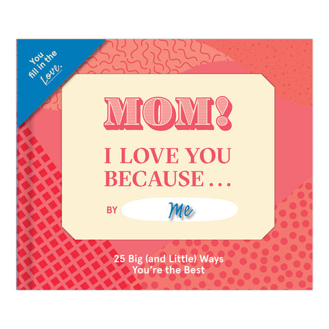 Mom, I Love You Because … Fill in the Love® Because Book
