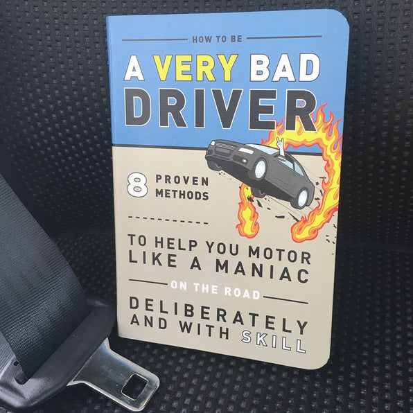 How to be a Very Bad Driver: 8 Proven Methods to Help You Motor Like a Maniac Deliberately and With Skill by Knock Knock