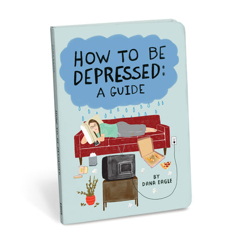 How to Be Depressed: A Guide Book by Dana Eagle | KnockKnockStuff.com