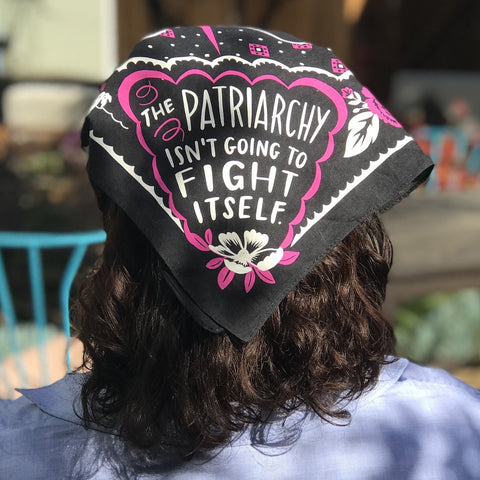 The Patriarchy Isn't Going to Fight Itself Bandana