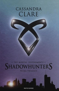 The Mortal Instruments - Shadowhunters - Prima Trilogia