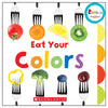 Rookie Toddler Board Book, Eat Your Colors - Item 4SS-SC-652963