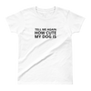 'Tell Me Again How Cute My Dog Is' Short Sleeve White T-Shirt