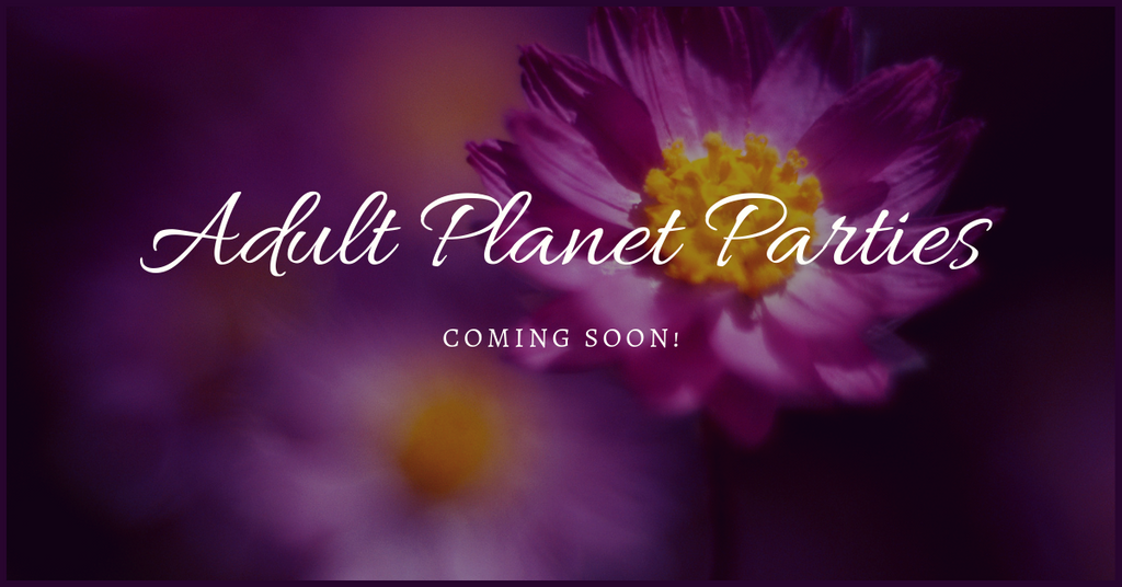Adult Planet Parties - Coming Soon