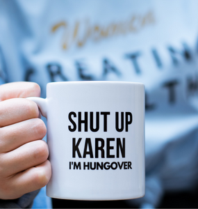 SHUT UP KAREN! Mug