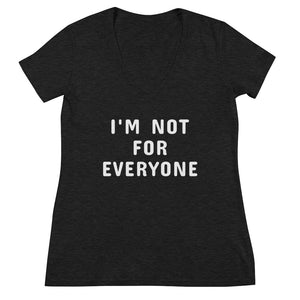I'M NOT FOR EVERYONE V-NECK TEE