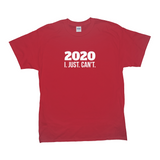 2020 I. Just. Can't. Fitted T-Shirt