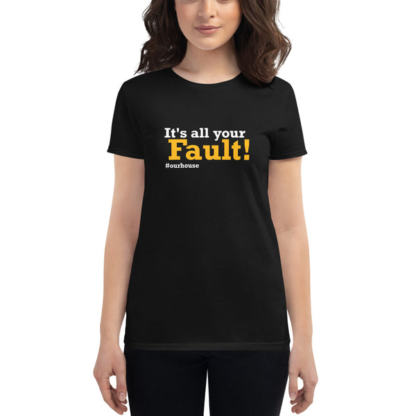 It's All Your Fault! #ourhouse Women's short sleeve t-shirt