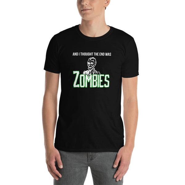 And I Though the End was Zombies Short-Sleeve Unisex T-Shirt