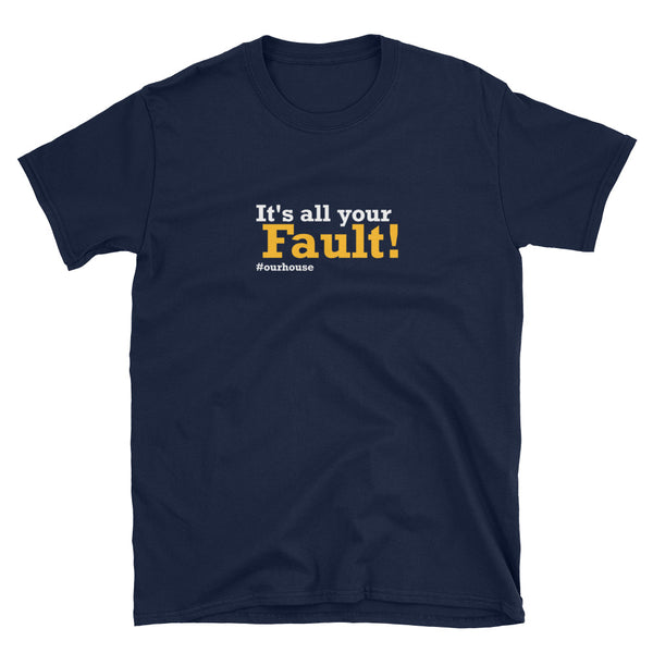 It's All Your Fault! #ourhouse Short-Sleeve Unisex T-Shirt