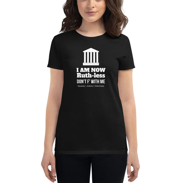 I Am Now Ruth-less Don't F' With Me Women's short sleeve t-shirt