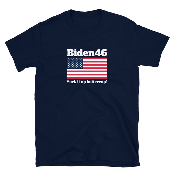 Biden 46 Suck it up buttercup! Short-Sleeve Unisex T-Shirt