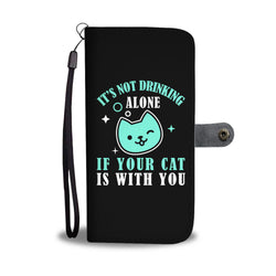 New It's Not Drinking Alone If Your Cat Is With You Cat - Wallet Cases: