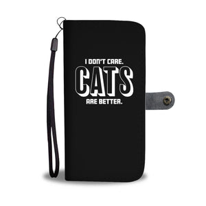 I don't Care, Cats Are Better! Wallet Cases