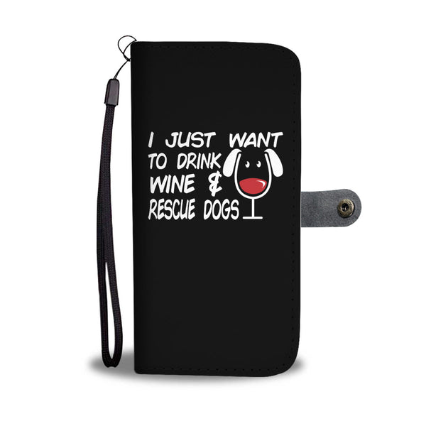 I just Want To Drink Wine A Rescue Dogs Wallet Cases