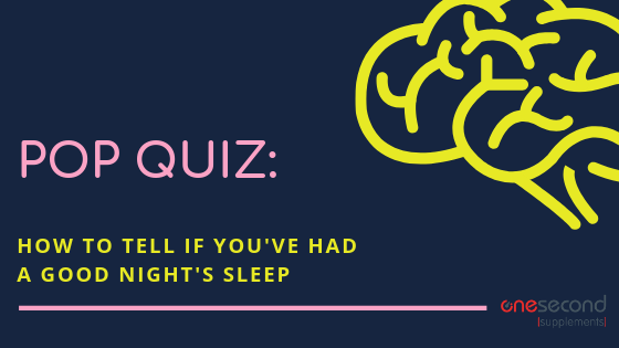 Pop Quiz: How to tell if you've had a good night's sleep....