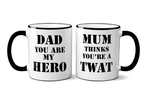 Dad You are My Hero, Mum Thinks You're A TWAT Mug - Perfect Gift for Fathers Day