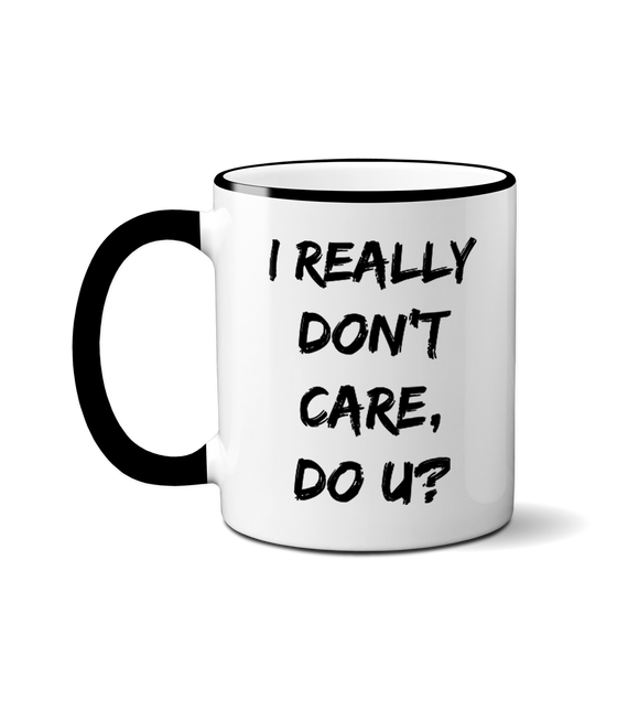 I Really Don't Care, Do u? Mug