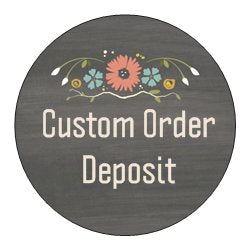 Custom Order Deposit - Secure your custom order spot now!