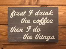 First I Drink The Coffee Then I Do The Things