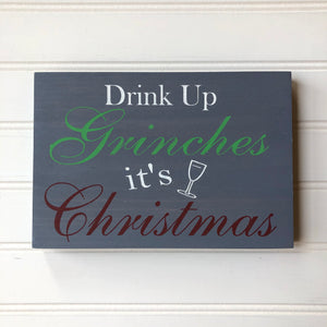 Drink Up Grinches, It's Christmas small table sign