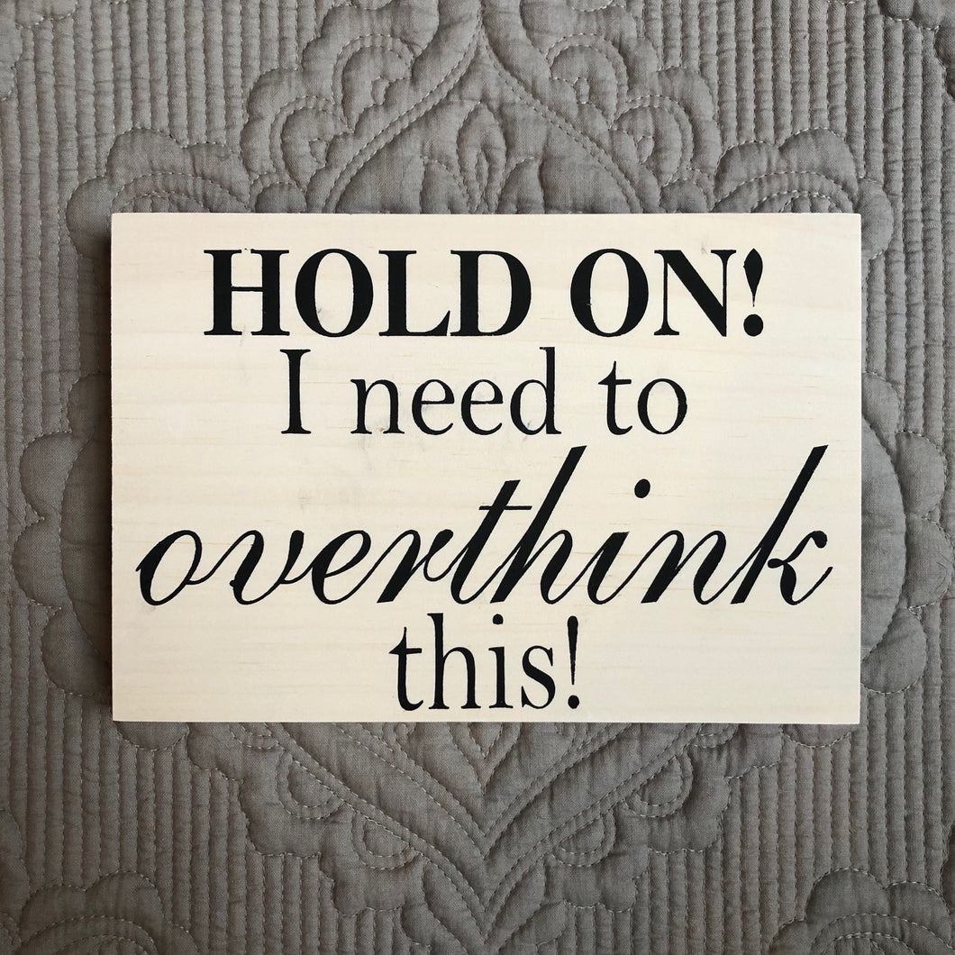 Hold on! I need to overthink this!
